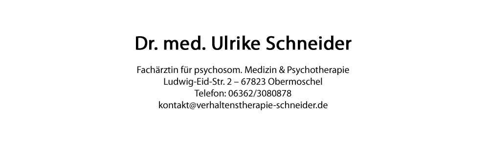 Adresse Dr. med. Ulrike Schneider Fachärztin für psychosom. Medizin & Psychotherapie Ludwig-Eid-Str. 2 – 67823 Obermoschel Telefon: 06362/3080878
